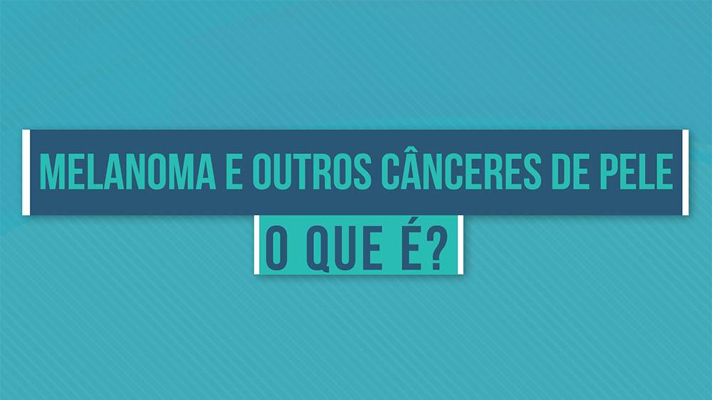Melanoma e outros cânceres de pele o que é.