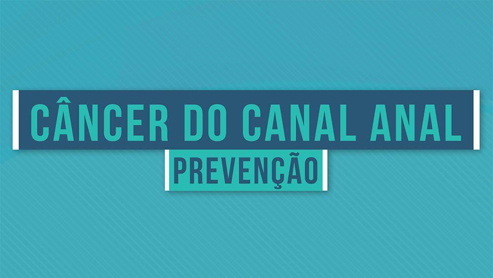 Câncer do canal anal prevenção.