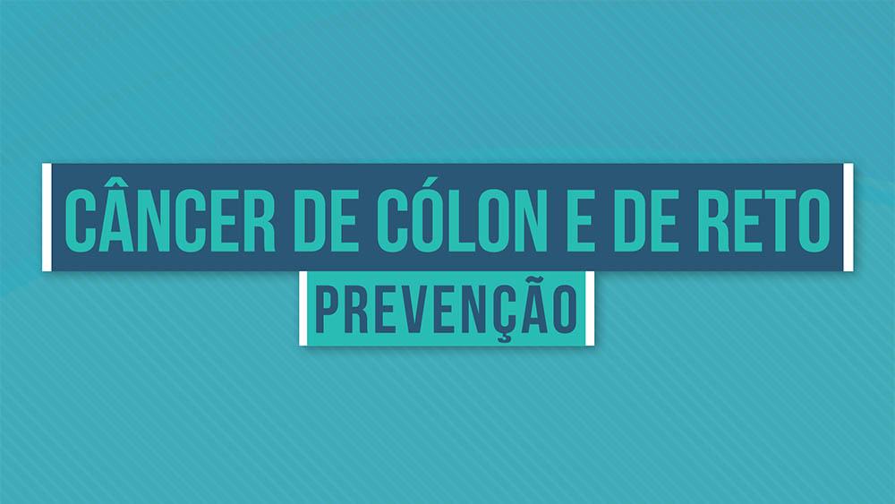 Câncer de cólon e de reto prevenção.