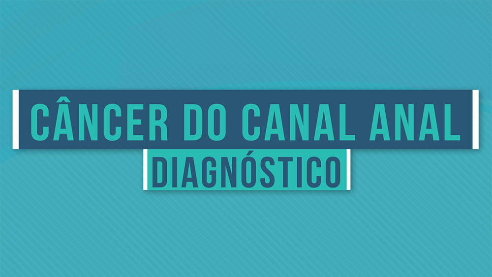 Câncer do canal anal diagnóstico.