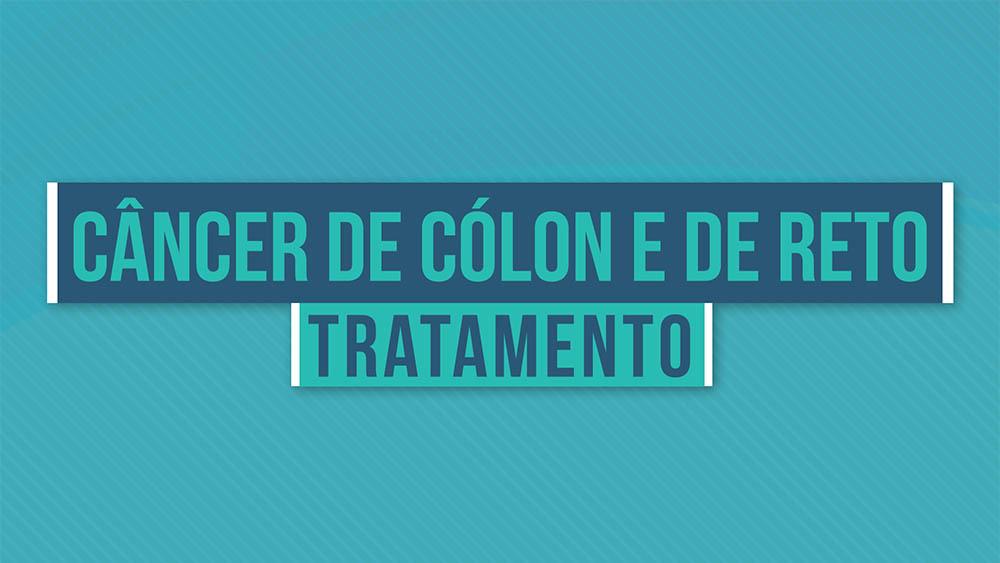 Câncer de cólon e de reto tratamento.