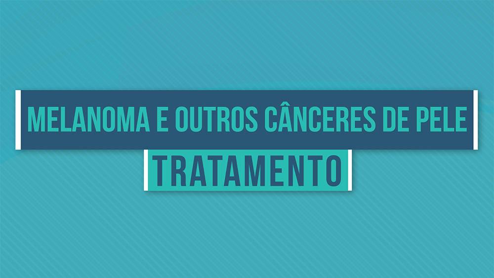 Melanoma e outros cânceres de pele tratamento.
