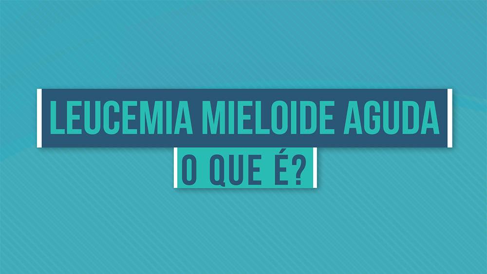 Leucemia mieloide aguda o que é