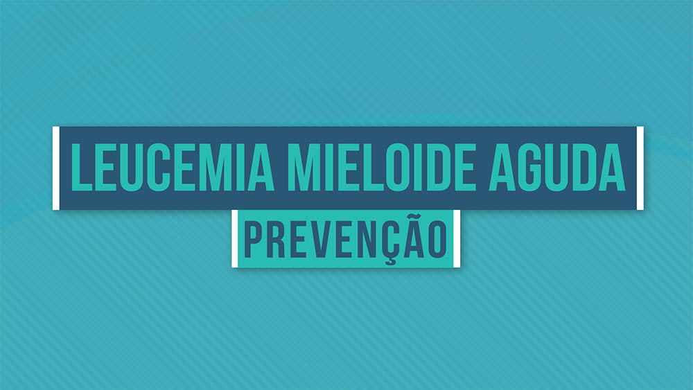 Leucemia mieloide aguda prevenção