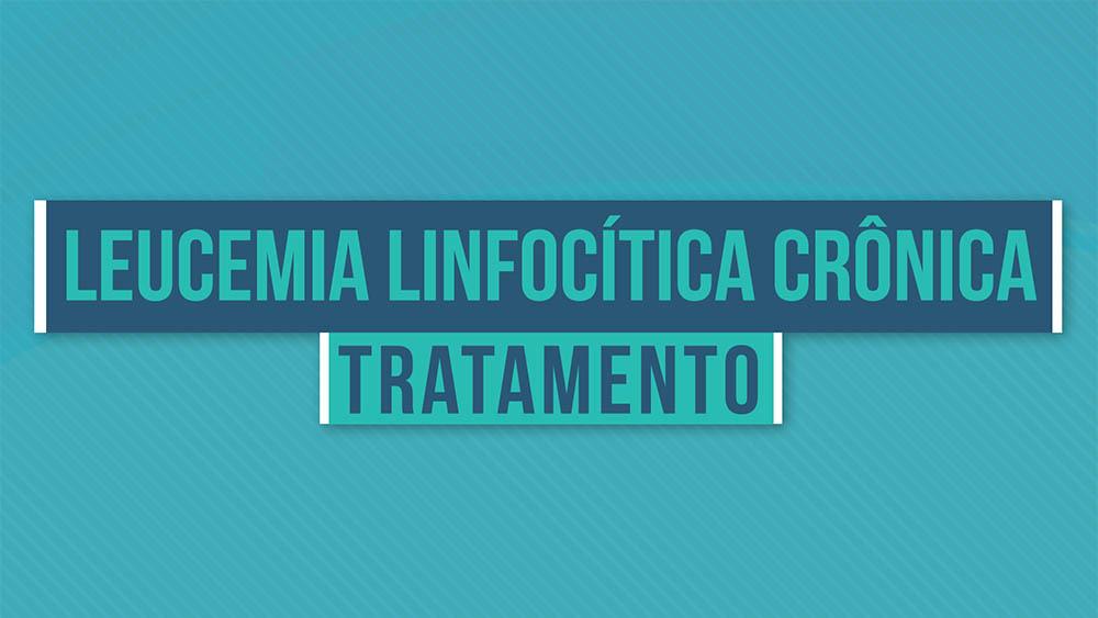 Leucemia linfocítica crônica tratamento