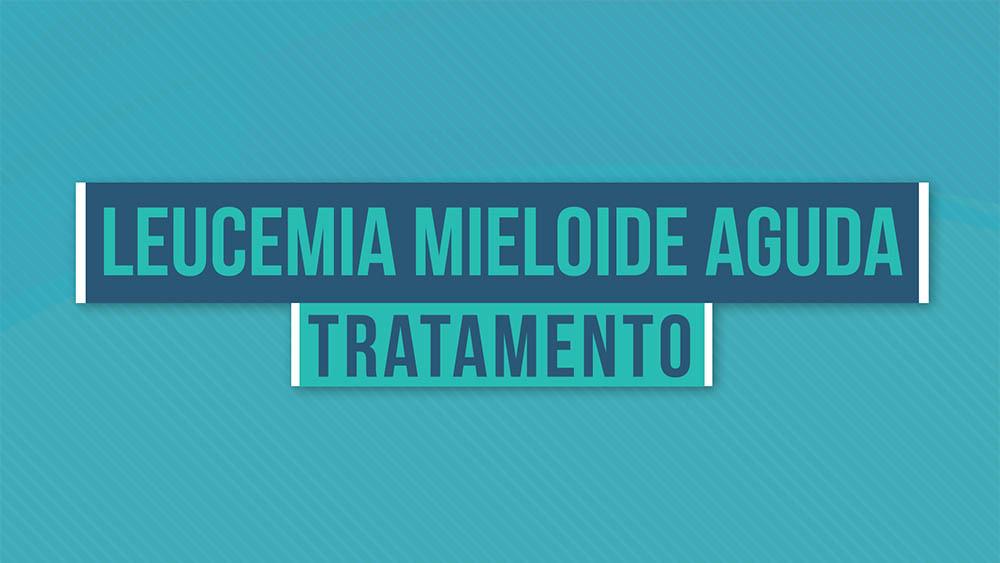 Leucemia mieloide aguda tratamento