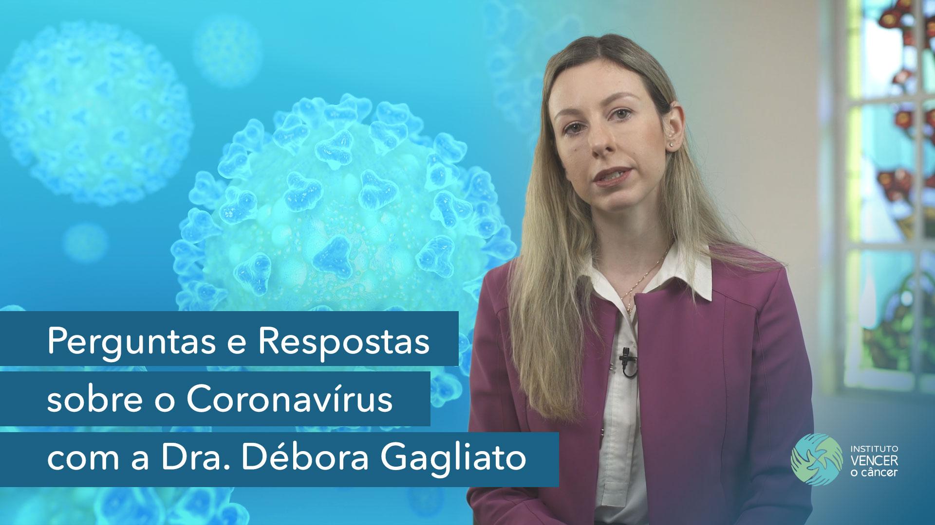 Perguntas e Respostas sobre o Coronavírus com a Dra. Débora Gagliato