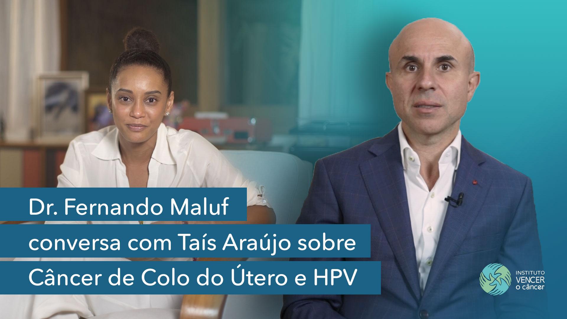 Dr. Fernando Maluf conversa com Tais Araújo sobre Câncer de Colo do Útero e HPV