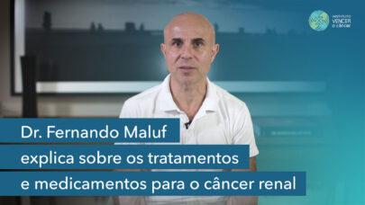 Dr. Fernando Maluf explica sobre os tratamentos e medicamentos para o câncer renal
