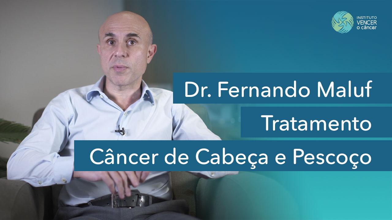 Tratamento do Câncer de Cabeça e Pescoço - Dr. Fernando Maluf
