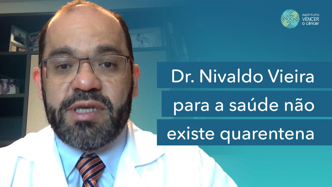Dr. Nivaldo Vieira - Para a saúde não existe Quarentena