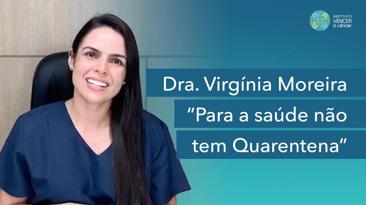 Dra. Virginia Moreira - Para a Saúde não tem Quarentena