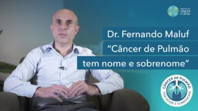 Dr. Fernando Maluf - Câncer de Pulmão tem nome e sobrenome