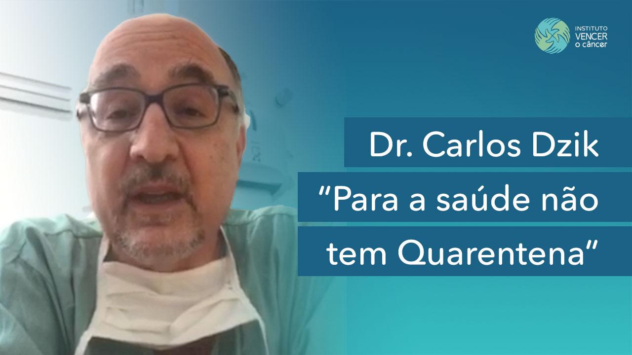 Dr. Carlos Dzik - Para a saúde não tem Quarentena