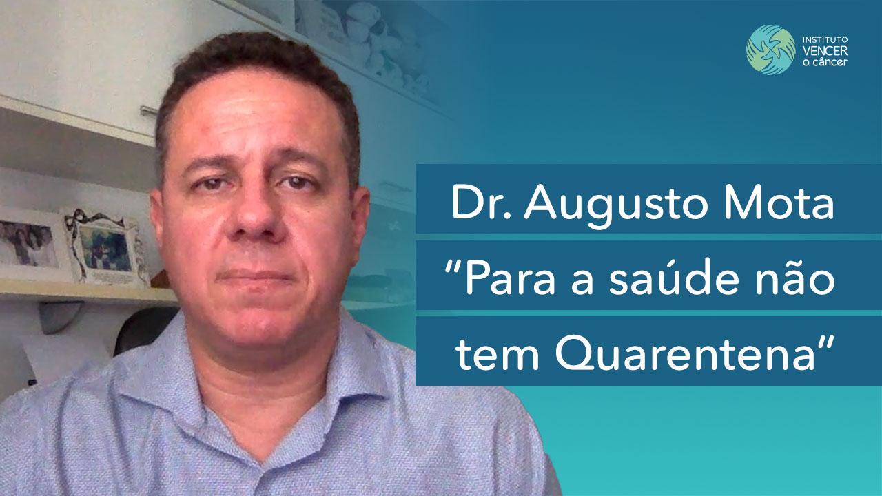 Dr. Augusto Mota - Para a Saúde não tem Quarentena