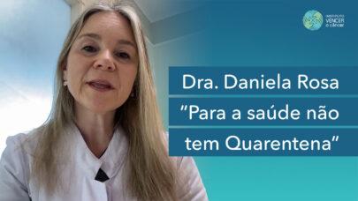 Dra. Daniela Rosa - Para a Saúde não tem Quarentena
