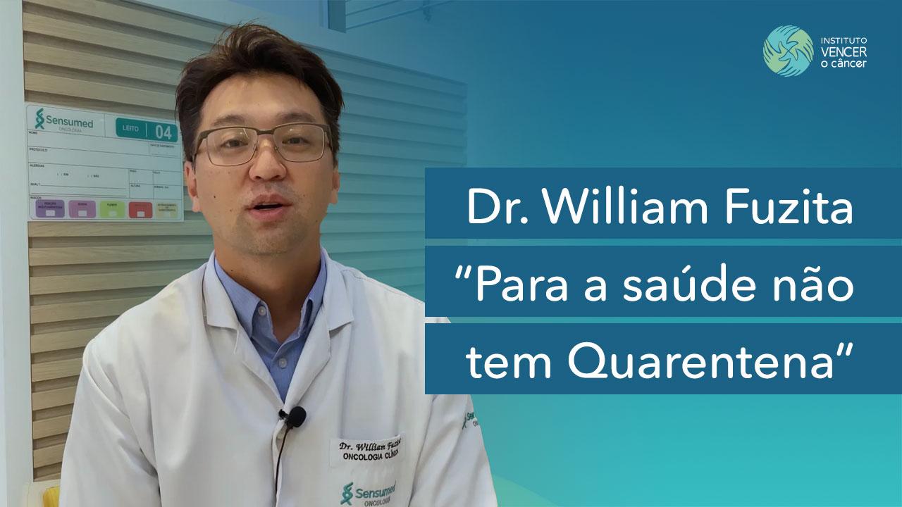 Dr. Willian Fuzita - Para a Saúde não tem Quarentena
