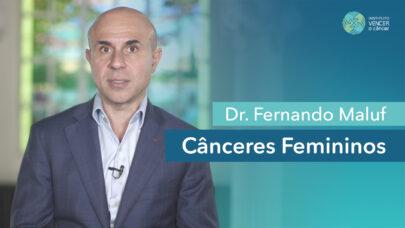 Dr Fernando Maluf - Cânceres Femininos