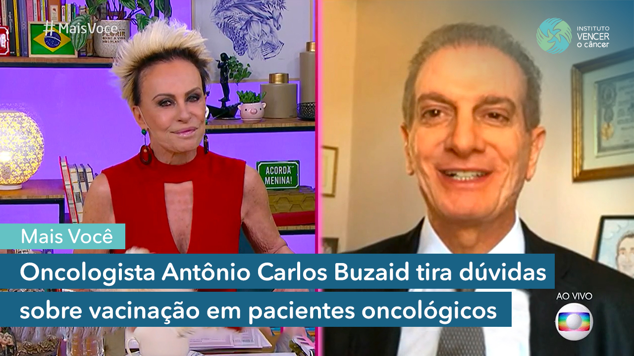 Dr. Antônio Buzaid tira dúvidas sobre vacinação em pacientes oncológicas