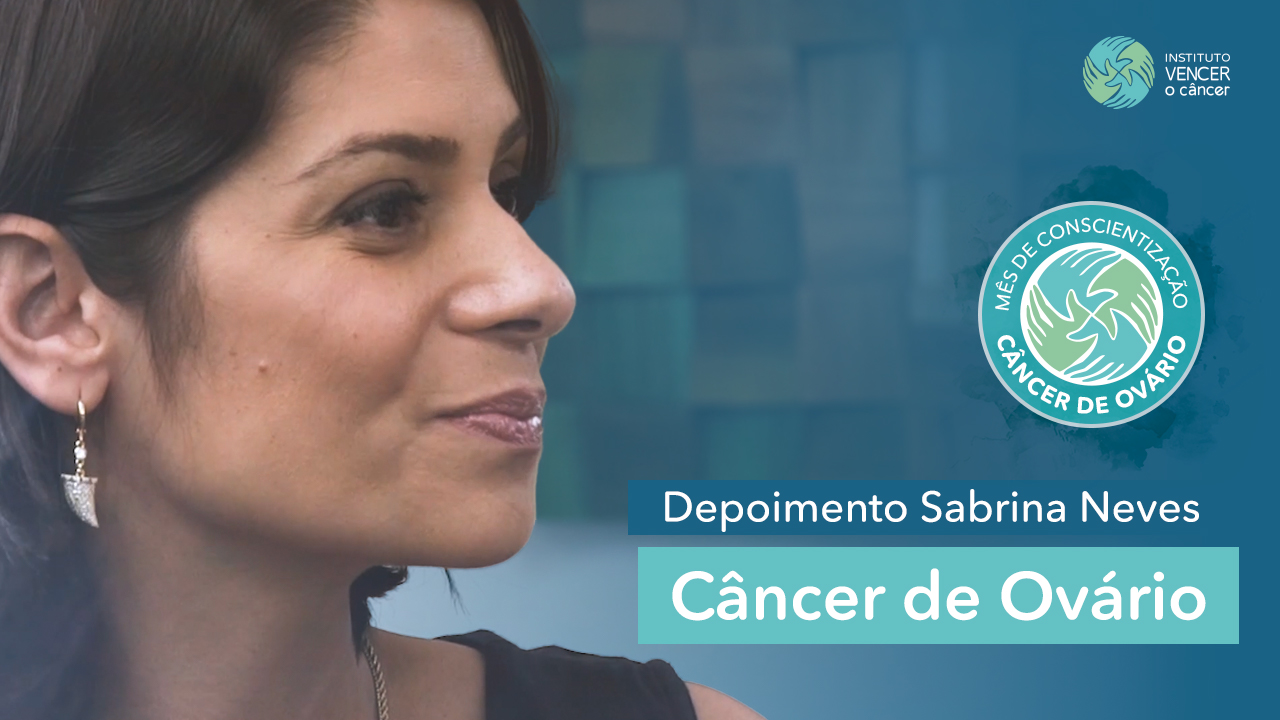 Câncer de Ovário - Depoimento Sabrina Neves