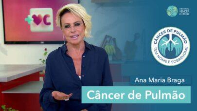 Ana Maria Braga sobre Câncer de Pulmão