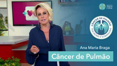 Ana Maria Braga fala sobre Câncer de Pulmão