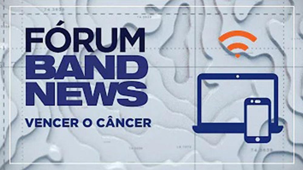 Fórum BandNews Vencer o Câncer